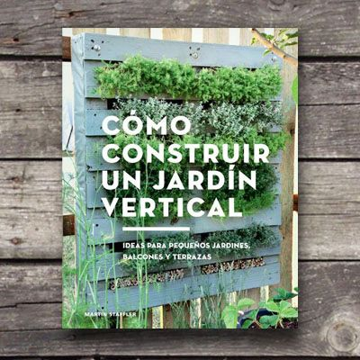 Cómo construir un jardín vertical - Librería Libro Verde